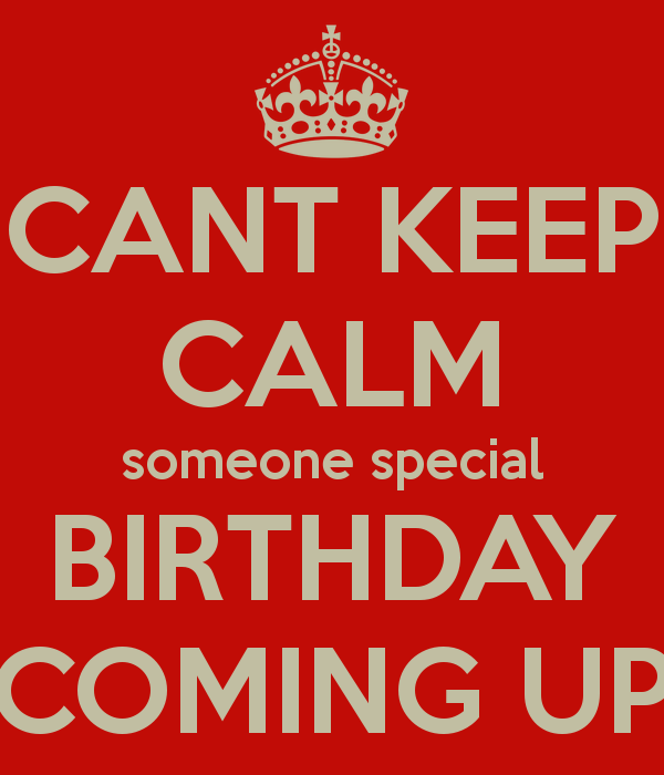 cant-keep-calm-someone-special-birthday-coming-up
